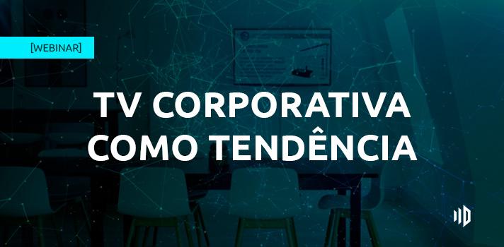 endomarketing-webinar-porque-tv-corporativa-e-tendencia